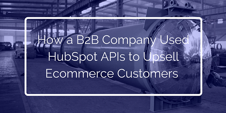 How_a_B2B_Company_Used_HubSpot_APIs_to_Upsell_Ecommerce_Customers.png