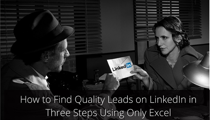 How to Find Quality Leads on LinkedIn in Three Steps Using Only Excel